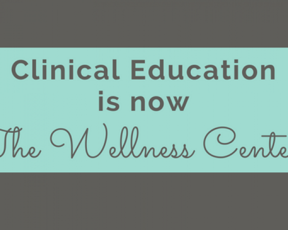 Clinical Education is now the Wellness Center